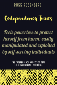Feels powerless to protect herself from harm; easily manipulated and exploited by self-serving individuals