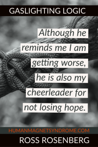Although he reminds me I am getting worse, he is also my cheerleader for not losing hope.