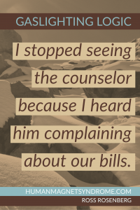 I stopped seeing the counselor because I heard him complaining about our bills.