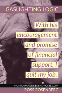 With his encouragement and promise of financial support, I quit my job.