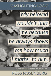 My beloved wouldn't hurt me because he always shows me how much I matter to him.