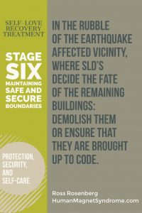 Self Love Recovery Treatment - Stage Six: Maintaining Safe and Secure Boundaries | In the rubble of the earthquake affected vicinity, where SLD's decide the fate of the remaining buildings: Demolish them or ensure that they are brought up to code. - Ross Rosenberg